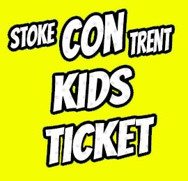 Stoke CON Trent #7 Kids Ticket