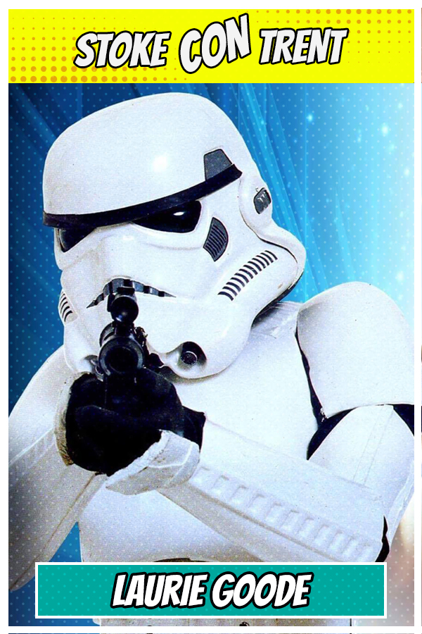 Meet Laurie Goode SCT #7 - Storm Trooper in Star Wars Joins Stoke CON Trent #7 Guest